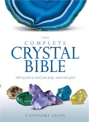 Image for The Complete Crystal Bible: 500 crystals to heal your body, mind and spirit