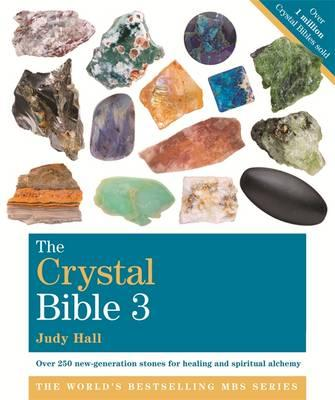 Image for The Crystal Bible Volume 3 : Over 250 new-generation stones for healing and spiritual alchemy