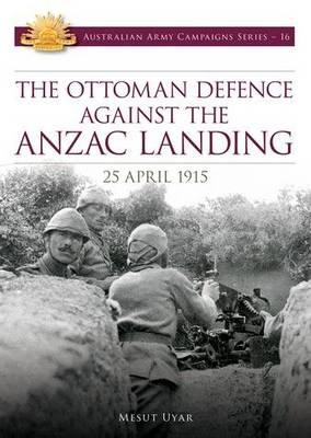 Image for The Ottoman Defence Against the Anzac Landing: 25 April 1915 #16 Australian Army Campaigns Series