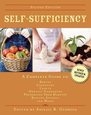 Image for Self-Sufficiency 2E A Complete Guide to Baking, Carpentry, Crafts, Organic Gardening, Preserving Your Harvest, Raising Animals, and More!