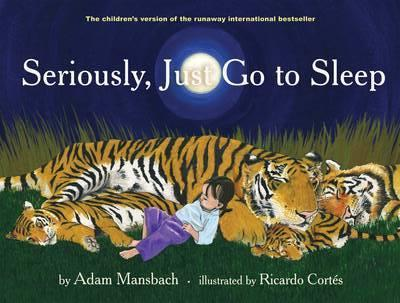 Image for Seriously, Just Go To Sleep : The Children's Version