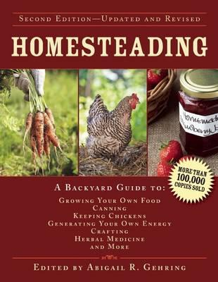 Image for Homesteading 2E A Backyard Guide to Growing Your Own Food, Canning, Keeping Chickens, Generating Your Own Energy, Crafting, Herbal Medicine, and More