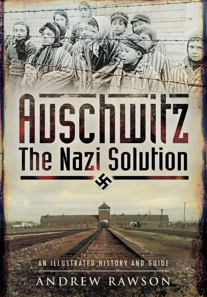 Image for Auschwitz - The Nazi Solution: An Illustrated History and Guide