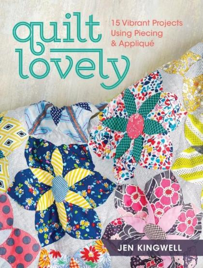 Image for Quilt Lovely : 15 Vibrant Projects Using Piecing and Applique