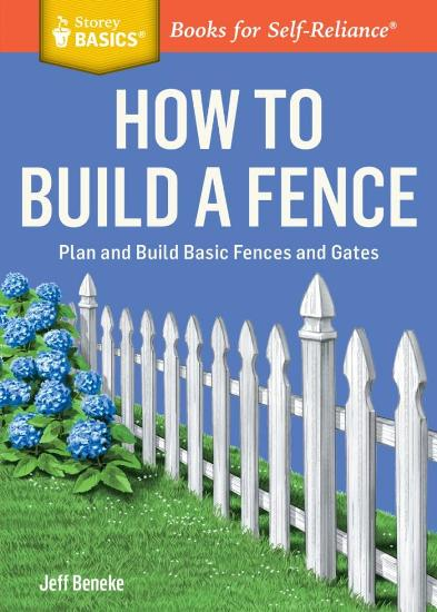 Image for How to Build a Fence: Plan and Build Basic Fences and Gates # Storey Basics: Books for Self-Reliance