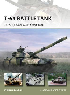 Image for T-64 Battle Tank: The Cold War's Most Secret Tank #223 Osprey New Vanguard