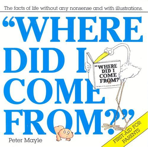 Image for Where Did I Come From? The Facts of Life without any nonsense and with Illustrations