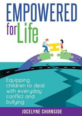 Image for Empowered for Life: Equipping Children to Deal with Everyday Conflict and Bullying