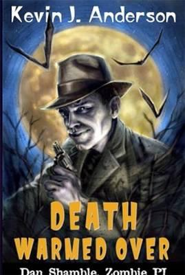 Image for Death Warmed Over: The Cases of Dan Shambles, Zombie PI