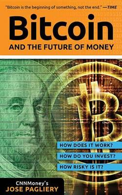 Image for Bitcoin and the Future of Money: How does it work? How do you invest? How Risky is it?