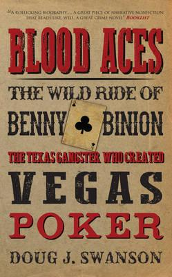 Image for Blood Aces: The Wild Ride of Benny Binion, the Texas Gangster Who Created Vegas Poker