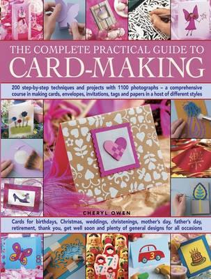 Image for The Complete Practical Guide to Card-Making: 200 Step-by-Step Techniques and Projects with 1100 Photographs - A Comprehensive Course in Making Cards, Envelopes, Invitations, Tags and Papers in a Host of Different Styles