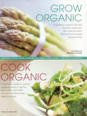 Image for Grow Organic, Cook Organic: Natural Food from Garden to Table, with Over 1750 Photographs