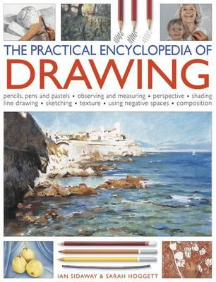 Image for The Practical Encyclopedia of Drawing: Pencils, Pens and Pastels, Observing and Measuring - Perspective - Shading - Line Drawing - Sketching - Texture - Using Negative Spaces - Composition