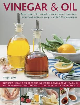Image for Vinegar & Oil : More Than 1001 Natural Remedies, Home Cures, Tips, Household Hints and Recipes, with 700 Photographs