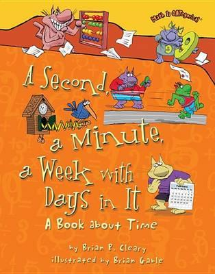 Image for A Second, a Minute, a Week with Days in It : A Book about Time