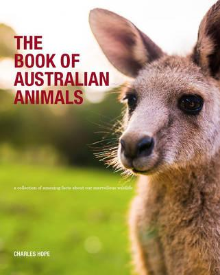 Image for The Book of Australian Animals # Amazing Facts About Some of Our Most Marvellous Wildlife *** DNR ***