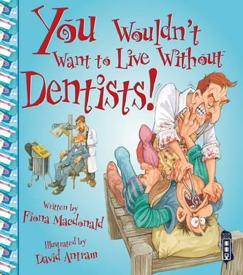 Image for You Wouldn't Want to Live Without Dentists!