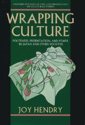 Image for Wrapping Culture: Politeness, Presentation and Power in Japan and Other Societies [used book][hard to get]
