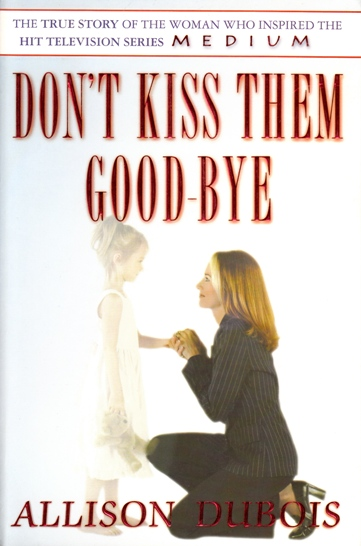 Image for Don't Kiss Them Goodbye : True story of the woman who inspired the hit television series Medium [used book]
