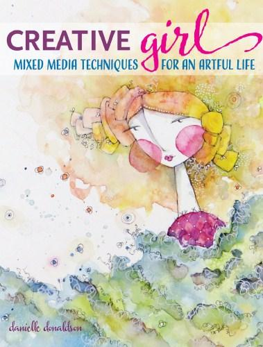 Image for Creative GIRL: Mixed Media Techniques for an Artful Life