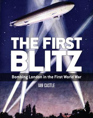 Image for The First Blitz: Bombing London in the First World War