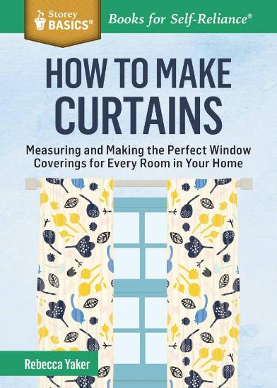 Image for How to Make Curtains: Measuring and Making the Perfect Window Coverings for Every Room in you Home # Storey Basics