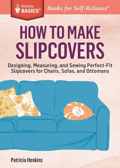 Image for How to Make Slipcovers: Designing, Measuring and Sewing Perfect-fit Slipcovers for Chairs, Sofas and Ottomans # Storey Basics