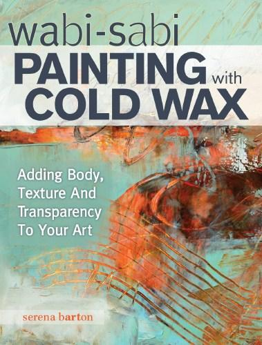 Image for Wabi-Sabi Painting with Cold Wax: Adding Body, Texture and Transparency to Your Art