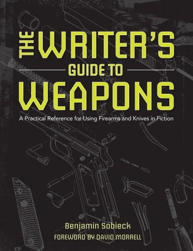 Image for The Writers Guide to Weapons: A Practical Reference for Using Firearms and Knives in Fiction
