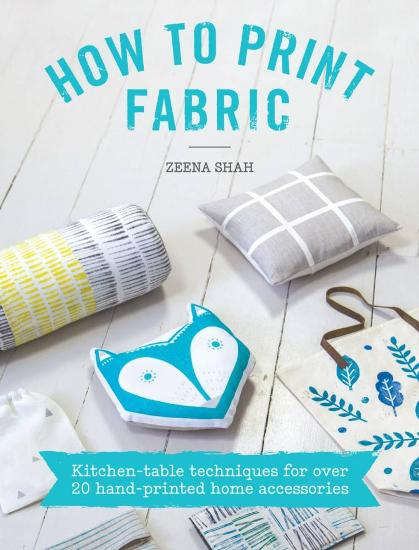 Image for How to Print Fabric: Kitchen-Table Techniques for Over 20 Hand-Printed Home Accessories