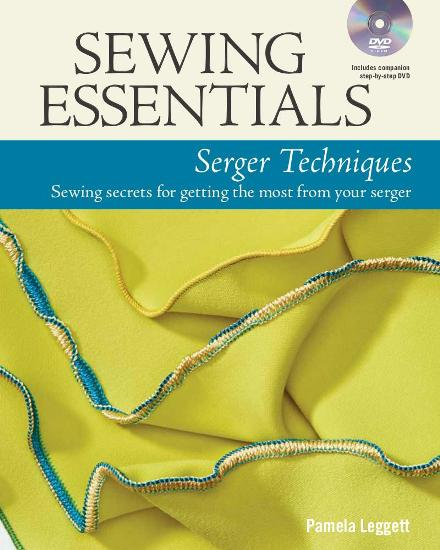 Image for Sewing Essentials: Serger Techniques (Overlocker): Sewing Secrets for Getting the Most from Your Serger