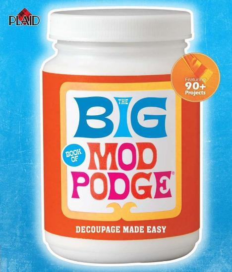 Image for The Big Book of Mod Podge: Decoupage Made Easy