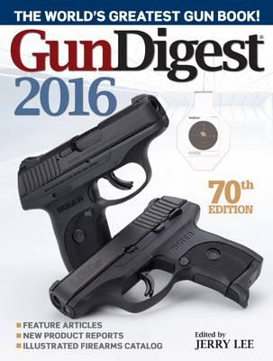 Image for Gun Digest 2016 70th Edition : The World's Greatest Gun Book!
