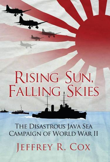 Image for Rising Sun, Falling Skies: The Disastrous Java Sea Campaign of World War II