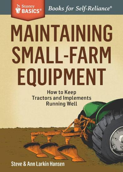 Image for Maintaining Small-Farm Equipment : How to keep Tractors and Implements running well : Storey Basics