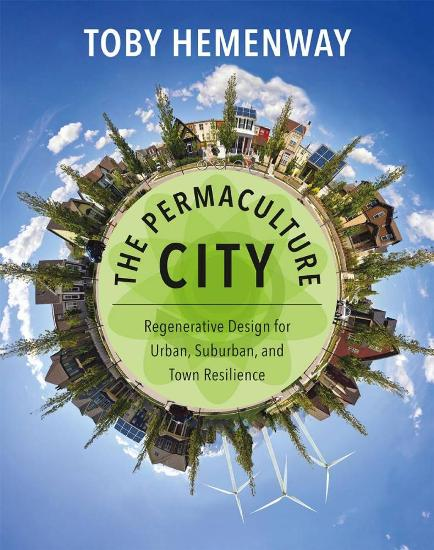 Image for The Permaculture City: Regenerative Design for Urban, Suburban, and Town Resilience