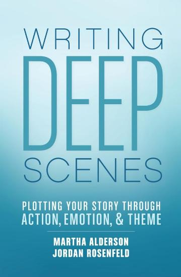 Image for Writing Deep Scenes: Plotting your story through Action, Emotion, and Theme