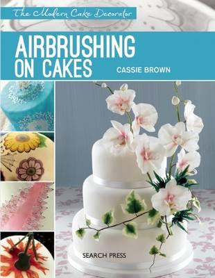 Image for Airbrushing on Cakes: The Modern Cake Decorator