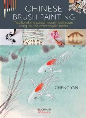 Image for Chinese Brush Painting: Traditional and Contemporary Techniques Using Ink and Water Soluble Media