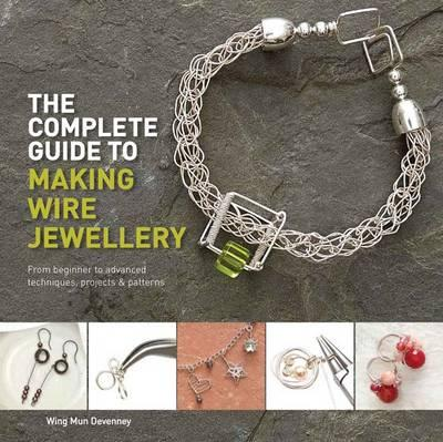 Image for The Complete Guide to Making Wire Jewellery: From Beginner to Advanced, Techniques, Projects & Patterns