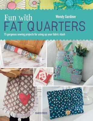 Image for Fun with Fat Quarters : 15 Gorgeous Sewing Projects for Using Up Your Fabric Stash