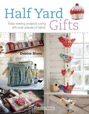 Image for Half Yard Gifts: Easy Sewing Projects Using Left-Over Pieces of Fabric
