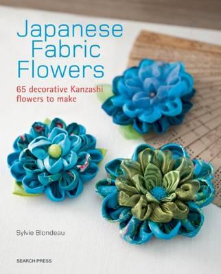 Image for Japanese Fabric Flowers: 65 Decorative Kanzashi Flowers to Make