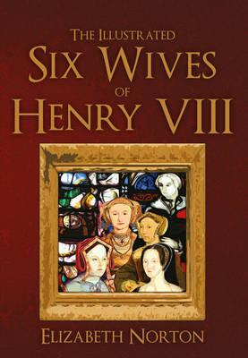 Image for The Illustrated Six Wives of Henry VIII