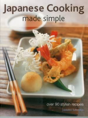 Image for Japanese Cooking Made Simple: Over 90 Stylish Recipes