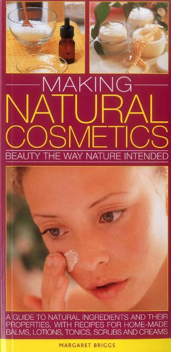 Image for Making Natural Cosmetics: Beauty the Way Nature Intended