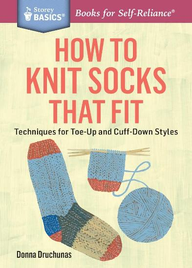 Image for How to Knit Socks That Fit: Techniques for Toe-Up and Cut-Down Styles # Storey Basics