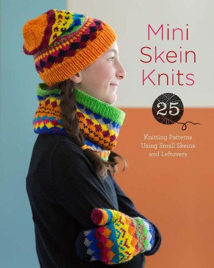 Image for Mini Skein Knits: 25 Knitting Patterns Using Small Skeins and Leftovers