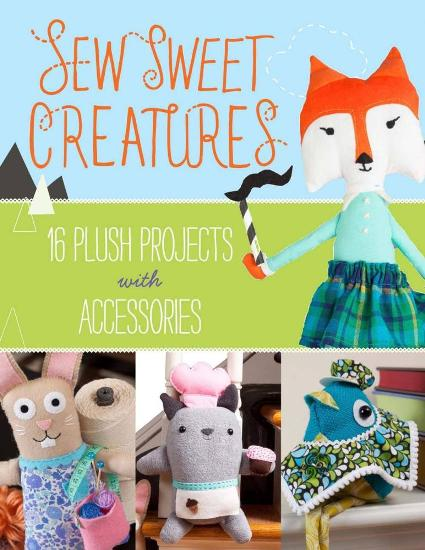 Image for Sew Sweet Creatures: 16 Plush Projects with Accessories
